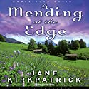 Mending at the Edge: A Novel Audiobook by Jane Kirkpatrick Narrated by Kirsten Potter
