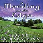 Mending at the Edge: A Novel | Jane Kirkpatrick