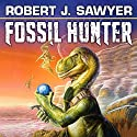 Fossil Hunter: The Quintaglio Ascension, Book 2 Audiobook by Robert. J. Sawyer Narrated by Oliver Wyman