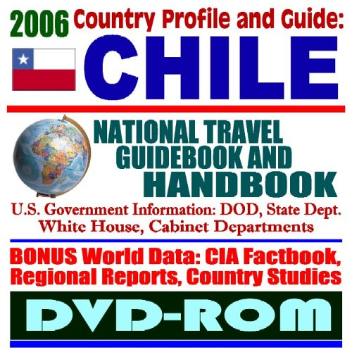 2006 Country Profile and Guide to Chile â?? National Travel Guidebook and Handbook (DVD-ROM)
