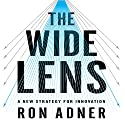 The Wide Lens: A New Strategy for Innovation (       UNABRIDGED) by Ron Adner Narrated by Walter Dixon