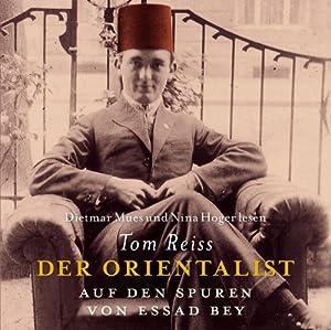 Der Orientalist. Auf den Spuren von Essad Bey Hörbuch