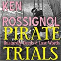 Pirate Trials: Dastardly Deeds & Last Words Audiobook by Ken Rossignol Narrated by Jack Chekijian