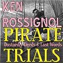 Pirate Trials: Dastardly Deeds & Last Words (       UNABRIDGED) by Ken Rossignol Narrated by Jack Chekijian