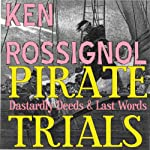 Pirate Trials: Dastardly Deeds & Last Words (       UNABRIDGED) by Ken Rossignol Narrated by Jack Chekijian
