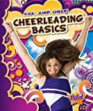 Cheerleading Basics (Pilot Books: Kick, Jump, Cheer!)