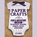Paper Crafts: 51 Card & Invitation Crafts for Birthdays, Weddings, Showers, Parties, & Much More! (2nd Edition) Audiobook by Kitty Moore Narrated by Amy Johnson