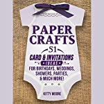 Paper Crafts: 51 Card & Invitation Crafts for Birthdays, Weddings, Showers, Parties, & Much More! (2nd Edition) | Kitty Moore