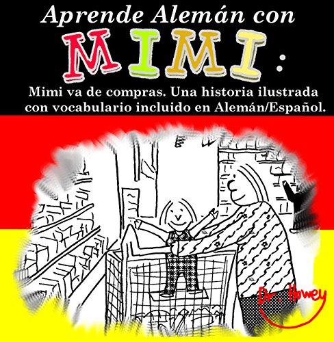 Aprende Alemán con Mimi: Mimi va de compras. Una historia ilustrada con vocabulario incluido en Alemán/Español. (Mimi es-de nº 1)