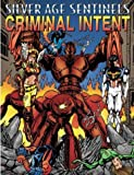 Silver Age Sentinels Criminal Intent: A Villain's Almanac (1894525647) by Jesse Scoble