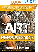 #4: The Art of Persistence: Stop Quitting, Ignore Shiny Objects and Climb Your Way to Success