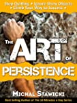 The Art of Persistence: Stop Quitting...