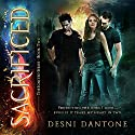 Sacrificed: The Ignited Series, Book 2 Audiobook by Desni Dantone Narrated by Lisa Larsen