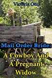 Mail Order Bride: A Cowboy And A Pregnant Widow (A Clean Western Historical Christian Romance)