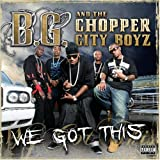 We Got This B.G. & Chopper City B