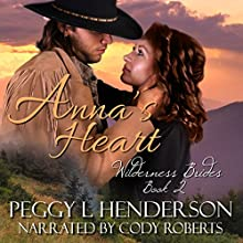 Anna's Heart: Wilderness Brides, Book 2 Audiobook by Peggy L. Henderson Narrated by Cody Roberts