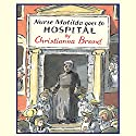Nurse Matilda Goes to Hospital Audiobook by Christianna Brand Narrated by Phyllida Law