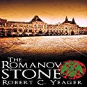 The Romanov Stone (       UNABRIDGED) by Robert C. Yeager Narrated by Tim Campbell