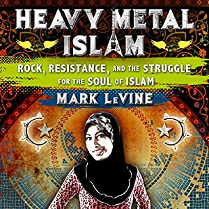 Heavy Metal Islam: Rock, Resistance, and the Struggle for the Soul of Islam Hörbuch von Mark LeVine Gesprochen von: Nathan Mubasher