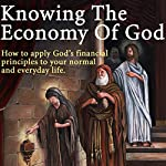 Knowing the Economy of God: How to Apply God's Financial Principles to Your Normal and Everyday Life | Thomas Meaglia
