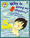 Why Is Soap So Slippery?: And Other Bathtime Questions (Questions and Answers Storybook) (1895688396) by Ripley, Catherine