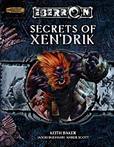 Secrets of Xen'drik (Dungeon & Dragons d20 3.5 Fantasy Roleplaying, Eberron Setting) by Keith Baker, Jason Bulmahn and Amber Scott