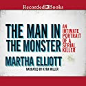 The Man in the Monster: An Intimate Portrait of a Serial Killer Audiobook by Martha Elliott Narrated by Kyra Miller