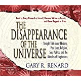 The Disappearance of the Universe: Straight Talk About Illusions, Past Lives, Religion, Sex, Politics, and Miracles Of Forgiveness