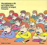 echange, troc Alain Le Saux - Ma maîtresse a dit qu'il fallait bien posséder la langue française