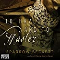 To Have and to Master: Masters Unleashed, Book 3 Audiobook by Sparrow Beckett Narrated by Samantha Cook