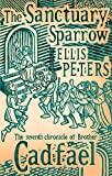 Ellis Peters The Sanctuary Sparrow: 7 (Cadfael Chronicles)