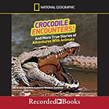 Crocodile Encounters!: And More True Stories of Adventures with Animals, National Geographic Kids (       UNABRIDGED) by Brady Barr, Kathleen Weidner Zoehfeld Narrated by Johnny Heller