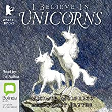 I Believe in Unicorns (       UNABRIDGED) by Michael Morpurgo Narrated by Michael Morpurgo
