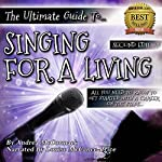 The Ultimate Guide to Singing for a Living: All You Need to Know to Get Started with a Career on the Stage | Andrea McCormack