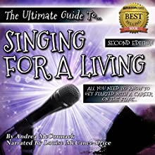 The Ultimate Guide to Singing for a Living: All You Need to Know to Get Started with a Career on the Stage | Livre audio Auteur(s) : Andrea McCormack Narrateur(s) : Louise McCance-Price