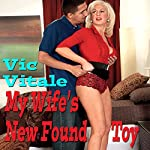 My Wife's New-Found Toy | Vic Vitale