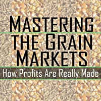 Mastering the Grain Markets: How Profits Are Really Made (       UNABRIDGED) by Elaine Kub Narrated by Elaine Kub