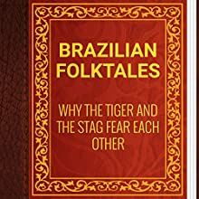 Brazilian Folktales: Why the Tiger and the Stag Fear Each Other (       UNABRIDGED) by Elsie Spicer Eells Narrated by Anastasia Bertollo