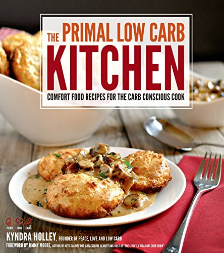 The Primal Low-Carb Kitchen: Comfort Food Recipes for the Carb Conscious Cook - Kyndra Holley