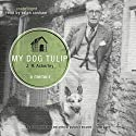 My Dog Tulip Audiobook by J. R. Ackerley Narrated by Ralph Cosham