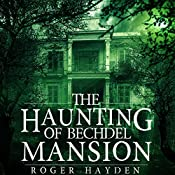 The Haunting of Bechdel Mansion: A Haunted House Mystery, Book 0 | Roger Hayden