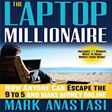 The Laptop Millionaire: How Anyone Can Escape the 9 to 5 and Make Money Online (       UNABRIDGED) by Mark Anastasi Narrated by Erik Synnestvedt