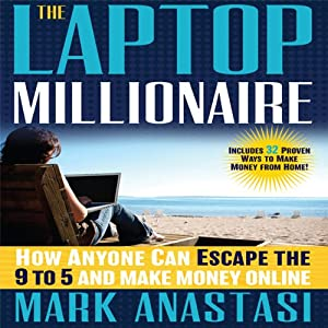 The Laptop Millionaire: How Anyone Can Escape the 9 to 5 and Make Money Online | [Mark Anastasi]