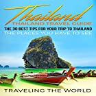 Thailand: The 30 Best Tips for Your Trip to Thailand Hörbuch von  Traveling The World Gesprochen von: Haley Landers