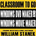 Windows DVD Maker and Windows Movie Maker Classroom-to-Go: Windows Vista Edition | William Stanek