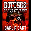 Rotters: Bravo Company Audiobook by Carl R Cart Narrated by Martin Gollery