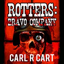 Rotters: Bravo Company (       UNABRIDGED) by Carl R Cart Narrated by Martin Gollery