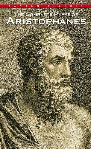 Complete Plays of Aristophanes (Bantam Classics)