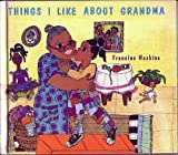 img - for Things I Like about Grandma by Haskins, Francine, Haskins (1992) Hardcover book / textbook / text book