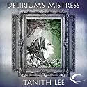 Delirium's Mistress: Tales from the Flat Earth, Book Four Audiobook by Tanith Lee Narrated by Susan Duerden